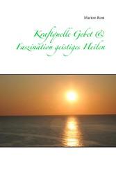 Kraftquelle Gebet & Faszination geistiges Heilen - Marion Rost