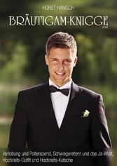 Bräutigam-Knigge 2100 - Verlobung und Polterabend, Schwiegereltern und das Ja-Wort, Hochzeits-Outfit und Hochzeits-Kutsche - Horst Hanisch