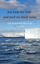 Ans Ende der Welt - und noch ein Stück weiter - Eine abenteuerliche Reise in die Antarktis - Oscar Winkler