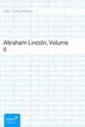 John Torrey Morse: Abraham Lincoln, Volume II