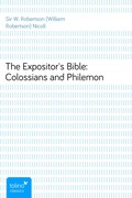 Sir W. Robertson (William Robertson) Nicoll: The Expositor´s Bible: Colossians and Philemon