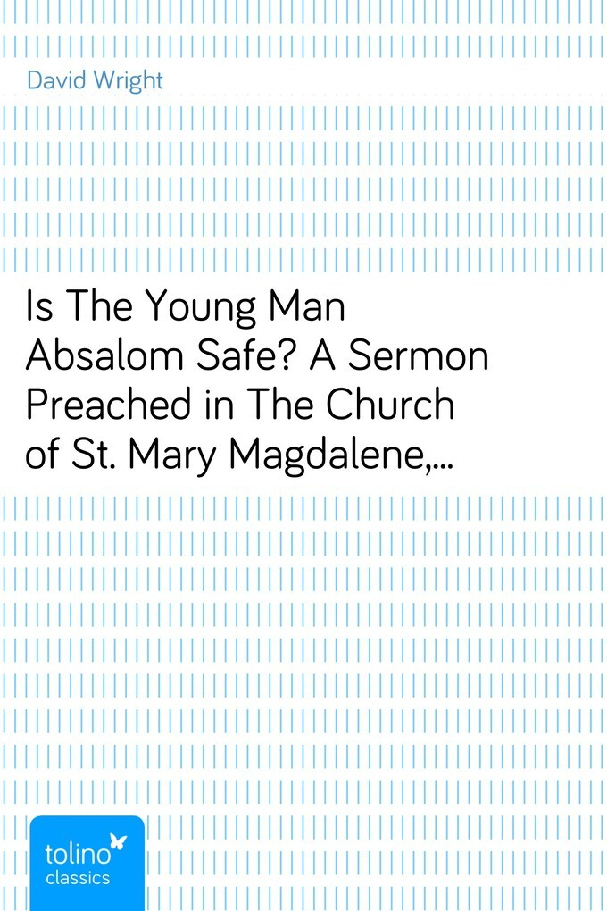 Is The Young Man Absalom Safe?A Sermon Preached in The Church of St. Mary Magdalene,Stoke Bishop, on Sunday, July 19th, 1885 als eBook von David W... - pubbles GmbH