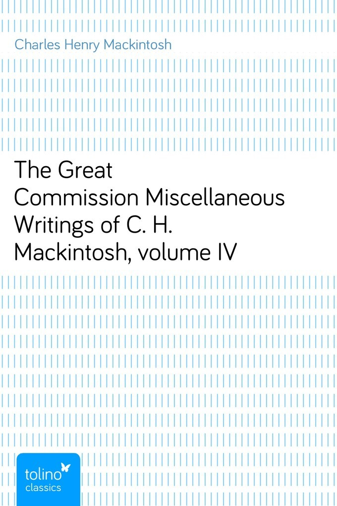 The Great CommissionMiscellaneous Writings of C. H. Mackintosh, volume IV als eBook von Charles Henry Mackintosh - pubbles GmbH