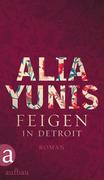 Alia Yunis: Feigen in Detroit