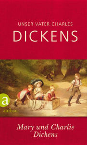 Unser Vater Charles Dickens Mary Dickens Author