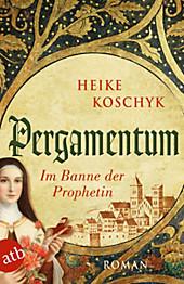 Pergamentum - Im Banne der Prophetin: Roman Heike Koschyk Author
