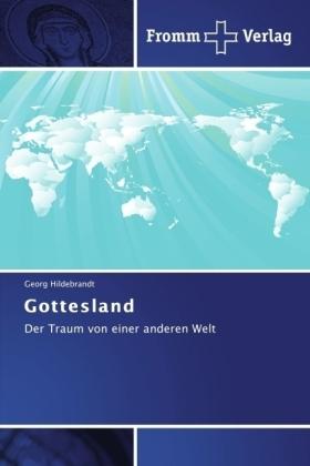 Gottesland - Der Traum von einer anderen Welt - Hildebrandt, Georg