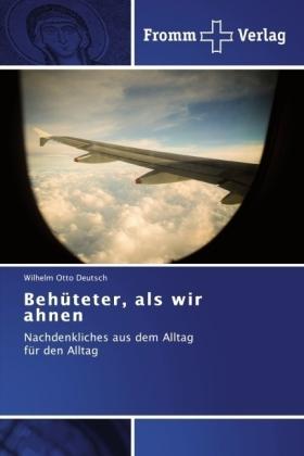 Behüteter, als wir ahnen - Nachdenkliches aus dem Alltag für den Alltag - Deutsch, Wilhelm Otto