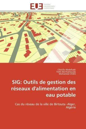 SIG: Outils de gestion des réseaux d'alimentation en eau potable - Cas du réseau de la ville de Birtouta -Alger, Algérie