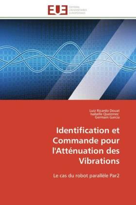 Identification et Commande pour l'Atténuation des Vibrations - Le cas du robot parallèle Par2 - Douat, Luiz Ricardo / Queinnec, Isabelle / Garcia, Germain