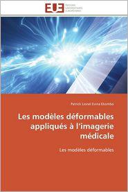 Les Modeles Deformables Appliques A L'Imagerie Medicale