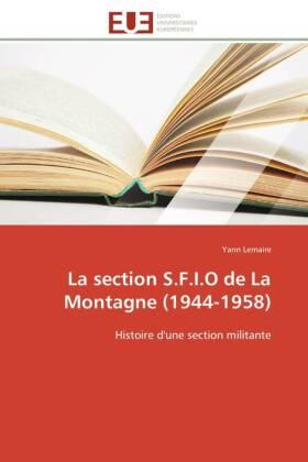 La section S.F.I.O de La Montagne (1944-1958) - Histoire d'une section militante - Lemaire, Yann