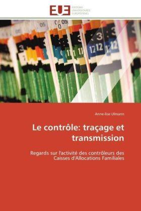 Le contrôle: traçage et transmission - Regards sur l'activité des contrôleurs des Caisses d'Allocations Familiales