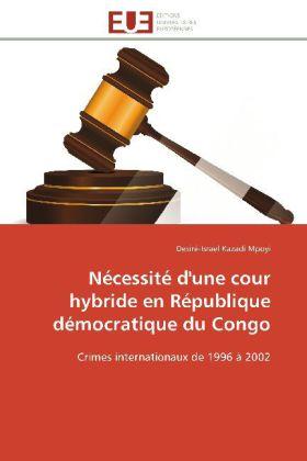 Nécessité d'une cour hybride en République démocratique du Congo - Crimes internationaux de 1996 à 2002 - Kazadi Mpoyi, Desiré-Israel