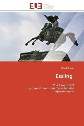 Essling - 21-22 mai 1809 Histoire et mémoire d'une bataille napoléonienne - Brasier, David