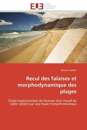 Recul des falaises et morphodynamique des plages - Étude expérimentale de l'érosion d'un massif de sable cohésif par une houle monochromatique - Caplain, Bastien