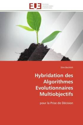 Hybridation des Algorithmes Evolutionnaires Multiobjectifs - pour la Prise de Décision - Bechikh, Slim