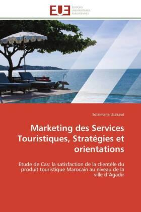 Marketing des Services Touristiques, Stratégies et orientations - Etude de Cas: la satisfaction de la clientèle du produit touristique Marocain au niveau de la ville d Agadir - Lbakassi, Solaimane