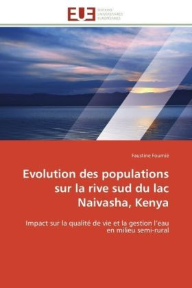 Evolution des populations sur la rive sud du lac Naivasha, Kenya - Impact sur la qualité de vie et la gestion l eau en milieu semi-rural - Fournié, Faustine