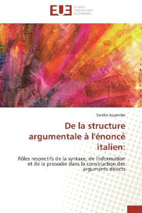 De la structure argumentale à l'énoncé italien: - Rôles respectifs de la syntaxe, de l'information et de la prosodie dans la construction des arguments directs - Augendre, Sandra
