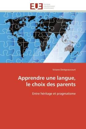 Apprendre une langue, le choix des parents - Entre héritage et pragmatisme - Derégnaucourt, Viviane