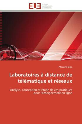 Laboratoires à distance de télématique et réseaux - Analyse, conception et étude de cas pratiques pour l'enseignement en ligne - Diop, Alassane