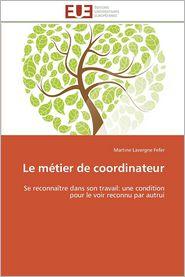 Le Metier de Coordinateur - Martine Lavergne Fefer