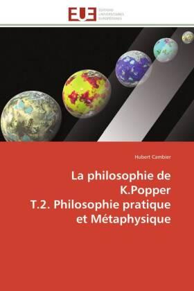 La philosophie de K.Popper T.2. Philosophie pratique et Métaphysique - Cambier, Hubert