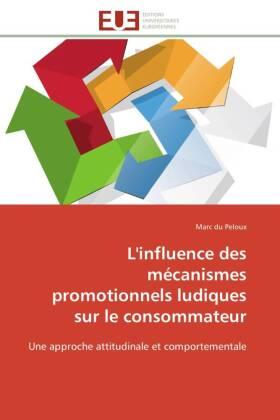 L'influence des mécanismes promotionnels ludiques sur le consommateur - Une approche attitudinale et comportementale - du Peloux, Marc