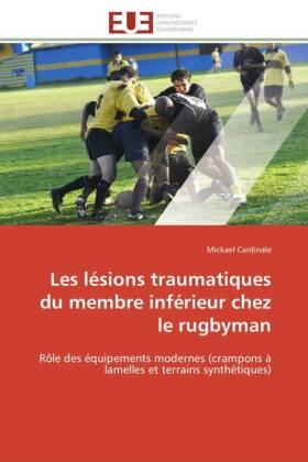 Les lésions traumatiques du membre inférieur chez le rugbyman - Rôle des équipements modernes (crampons à lamelles et terrains synthétiques) - Cardinale, Mickael