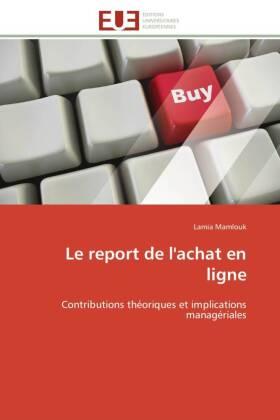 Le report de l'achat en ligne - Contributions théoriques et implications managériales - Mamlouk, Lamia