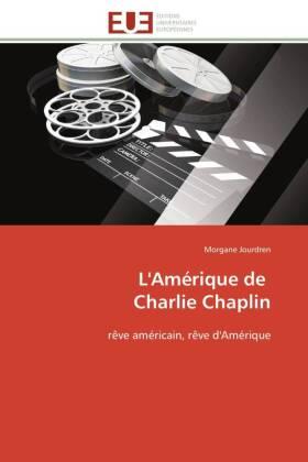 L'Amérique de Charlie Chaplin - rêve américain, rêve d'Amérique - Jourdren, Morgane