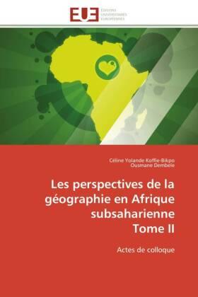 Les perspectives de la géographie en Afrique subsaharienne Tome II - Actes de colloque - Koffie-Bikpo, Céline Yolande / Dembele, Ousmane