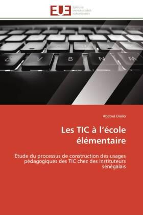 Les TIC à l école élémentaire - Étude du processus de construction des usages pédagogiques des TIC chez des instituteurs sénégalais - Diallo, Abdoul