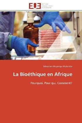 La Bioéthique en Afrique - Pourquoi, Pour qui, Comment? - Muyengo Mulombe, Sébastien