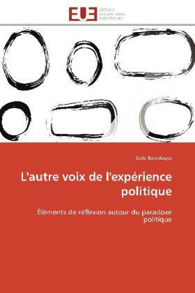 L'autre voix de l'expérience politique - Éléments de réflexion autour du paradoxe politique - Bourdages, Jade