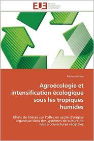 Agro?cologie et intensification ?cologique sous les tropiques humides - Patrice Autfray