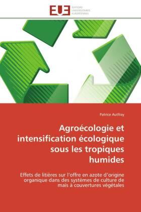 Agroécologie et intensification écologique sous les tropiques humides - Effets de litières sur l offre en azote d origine organique dans des systèmes de culture de maïs à couvertures végétales