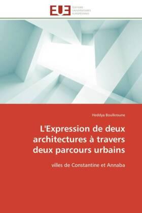 L'Expression de deux architectures à travers deux parcours urbains - villes de Constantine et Annaba - Boulkroune, Heddya