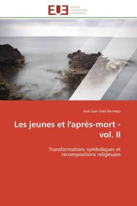 Les jeunes et l'après-mort - vol. II - Transformations symboliques et recompositions religieuses - Osés Bermejo, José Juan
