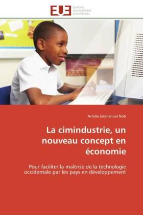 La cimindustrie, un nouveau concept en économie - Pour faciliter la maîtrise de la technologie occidentale par les pays en développement - Nob, Achille E.