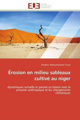 Érosion en milieu sableaux cultivé au niger - dynamiques actuelle et passée en liaison avec la pression anthropique et les changements climatiques - Abdourhamane Toure, Amadou