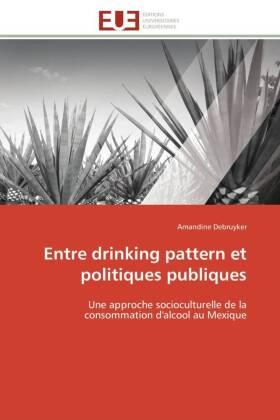 Entre drinking pattern et politiques publiques - Une approche socioculturelle de la consommation d'alcool au Mexique - Debruyker, Amandine