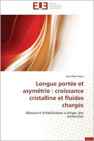 Longue Portee Et Asymetrie: Croissance Cristalline Et Fluides Charges - Jean-Noel Aqua