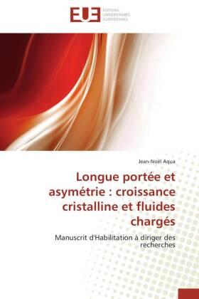 Longue portée et asymétrie : croissance cristalline et fluides chargés - Manuscrit d'Habilitation à diriger des recherches - Aqua, Jean-Noël