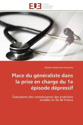 Place du généraliste dans la prise en charge du 1e épisode dépressif - Évaluations des connaissances des praticiens installés en Île-de-France - Vedikunnel Amourda, Maryliz