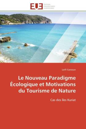 Le Nouveau Paradigme Écologique et Motivations du Tourisme de Nature - Cas des îles Kuriat - Garzoun, Lotfi