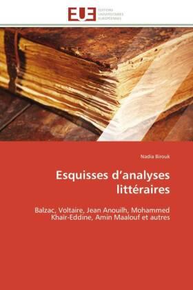 Esquisses d analyses littéraires - Balzac, Voltaire, Jean Anouilh, Mohammed Khaïr-Eddine, Amin Maalouf et autres - Birouk, Nadia
