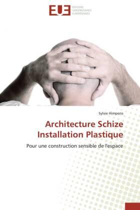 Architecture Schize Installation Plastique - Pour une construction sensible de l'espace - Himpens, Sylvie