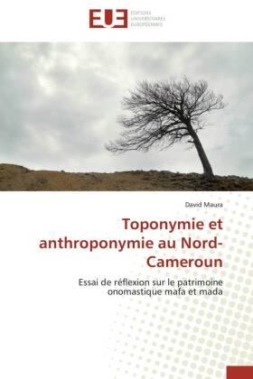Toponymie et anthroponymie au Nord-Cameroun - Essai de rÃflexion sur le patrimoine onomastique mafa et mada - Maura, David